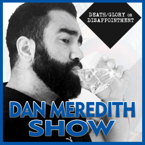 Dan Meredith | Death Glory or Disappointment