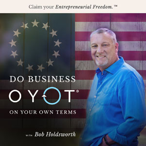 Bob Holdsworth | Do Business On Your Own Terms