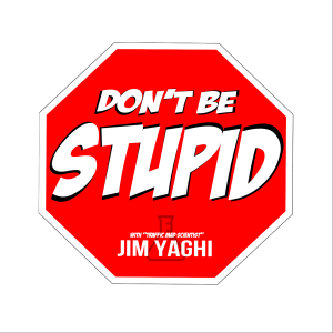 Jim Yaghi | Dont be Stupid