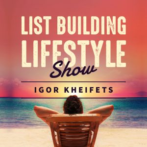Igor Kheifets | List Building Lifestyle