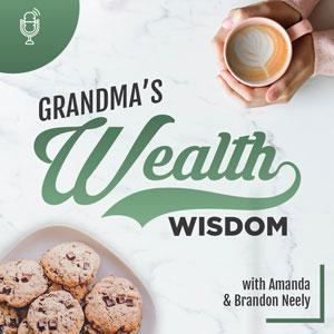 Amanda & Brandon Neely | Grandma's Wealth Wisdom