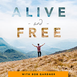 Bob Gardner | Alive and Free