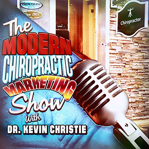 Kevin Christie | Modern Chiropractic Marketing Show
