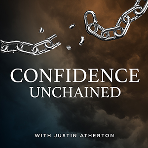 Justin Atherton | Confidence Unchained