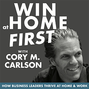 Cory M. Carlson | Win At Home First